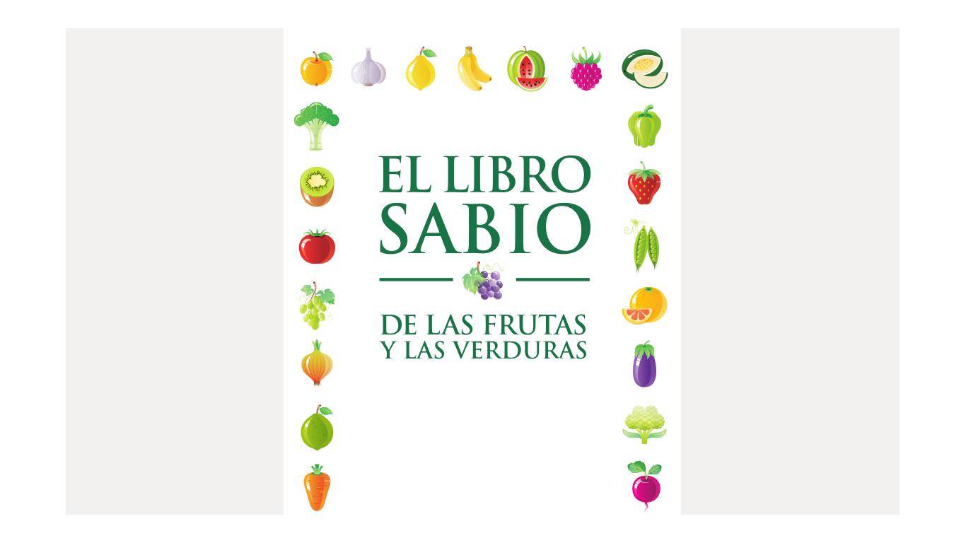 EL libro sabio de las frutas y verduras. Práctico libro para conocer sus bondades.